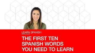 THE FIRST TEN SPANISH WORDS YOU NEED TO LEARN: Learn Spanish
