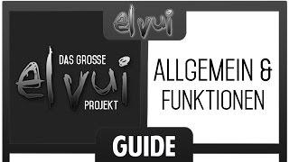 ElvUI Guide - Allgęmein & Funktionen [Das große Projekt]