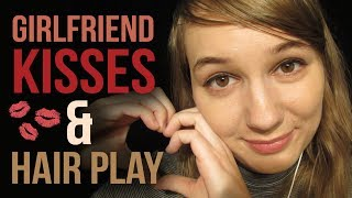 ASMR GIRLFRIEND KISSES & HAIR PLAY (for all genders)