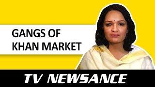 TV Newsance Episode 54 Gangs of Khan Market
