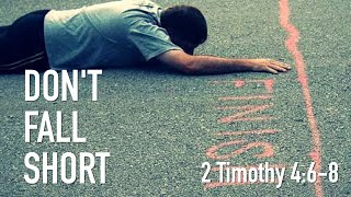 Don't Fall Short - 2 Timothy 4_6-8