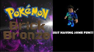 Just Having Fun | Roblox Pokemon brick Bronze