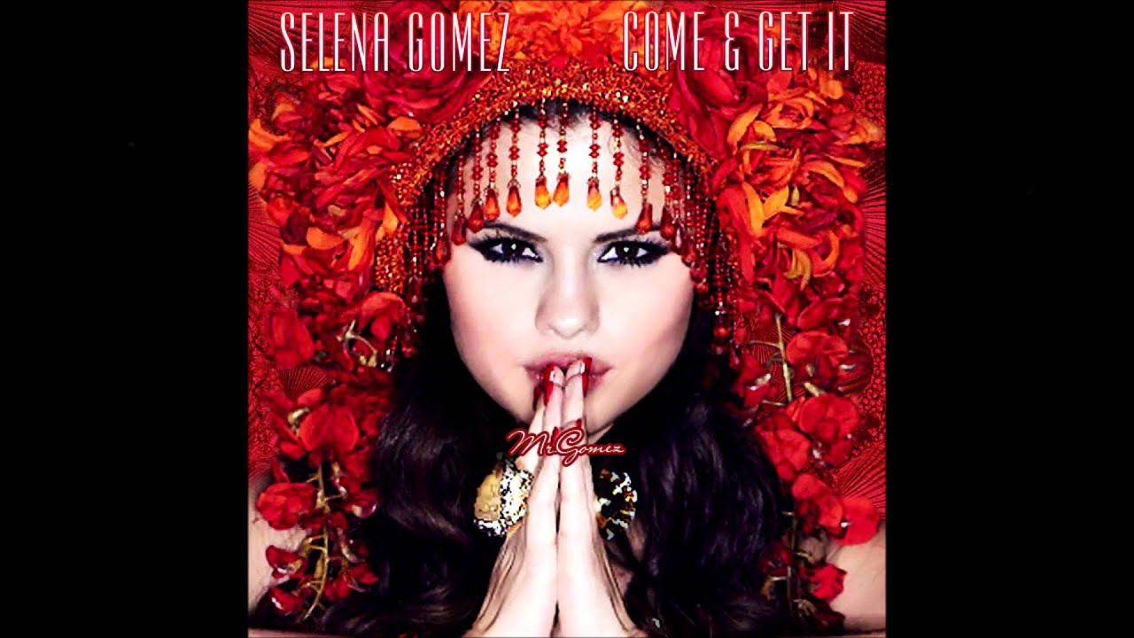 Come And Get It - Selena Gomez