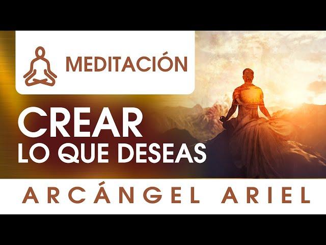 ¿Cómo crear lo que deseas? Meditación con Arcángel Ariel.