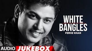White Bangles Feroz Khan full songs Audio Jukebox Latest Punjabi Songs