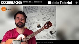 Depression and Obsession - How to play XXXTentacion - Ukulele Tutorial