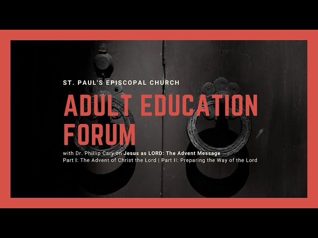 Adult Education Forum: Phillip Cary on The Advent of Christ the Lord