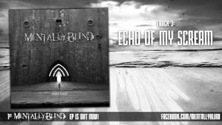 Mentally Blind - Echo Of My Scream...