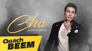 CHA I Quách Beem I Lyrics Videos I Bài hát gửi tặng những người Cha vĩ đại