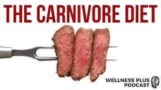 Carnivore Diet: Paleo to the Max! No Fruit or Vegetables? Meat Only, Keto | WellnessPlus Podcast,