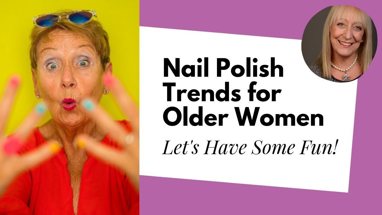 Makeup For Older Women Nail Polish Trends To Help You Get The Look Want