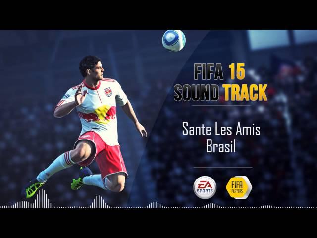 Sante Les Amis - Brasil (FIFA 15 Soundtrack)