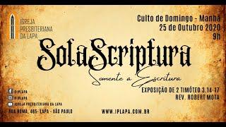 """Sola Scriptura – Somente a Escritura!"" 2 Timóteo 3.14-17 Rev. Robert F. Mota Culto da Manhã - 25/10"