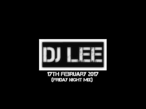 DJ Lee - 17th February 2017 (Friday Night Mix)