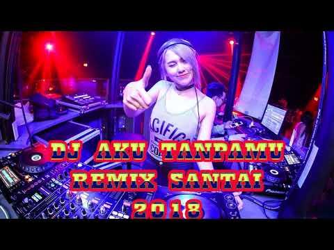 AKU TANPAMU Remix 2018