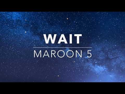 Maroon 5 – Wait (Lyrics/ lyric video)