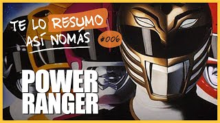 Los Power Ranger | Te Lo Resumo Así Nomás #6