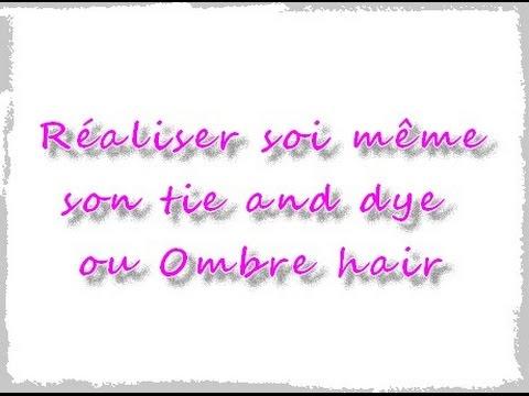 R aliser soi m me son tie and dye ou ombre hair youtube - Tie and dye a faire soi meme ...