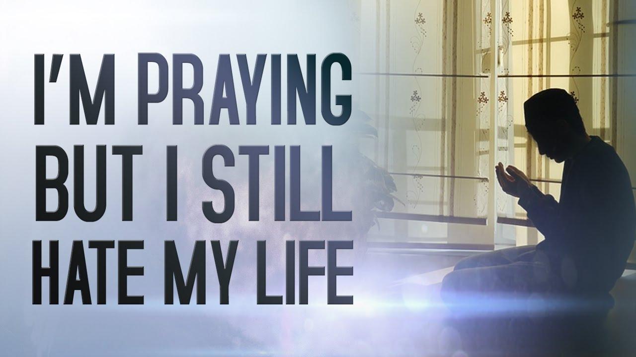 Im Praying But I Still Hate My Life Youtube