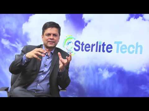 Dr Agarwal, CEO, Sterlite Tech shares his vision and roadmap