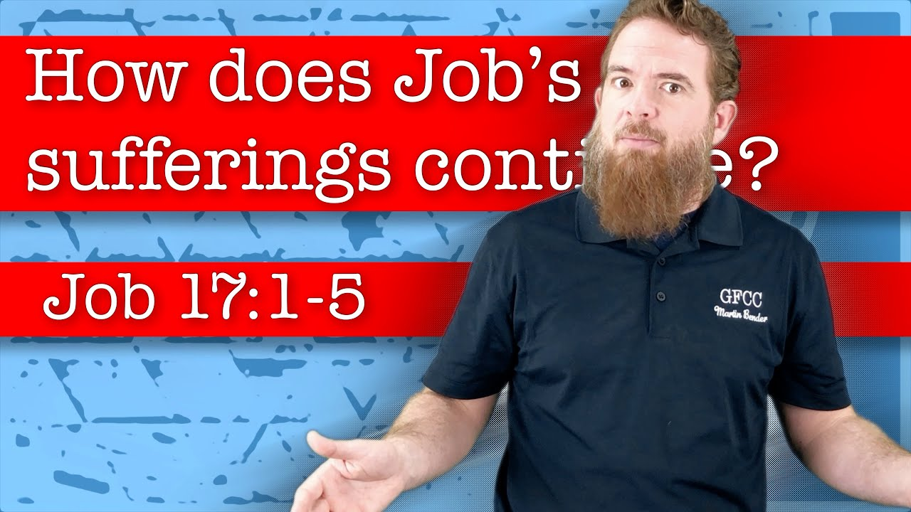 How does Job's suffering continue? - Job 17:1-5