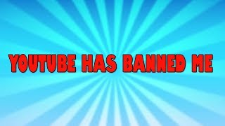 Youtube has banned me