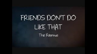 The Rasmus Friends Don T Do Like That Testo E Traduzione