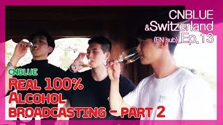 CNBLUE, in love with Switzerland - Ep 13. CNBLUE! Real 100% Alcohol...