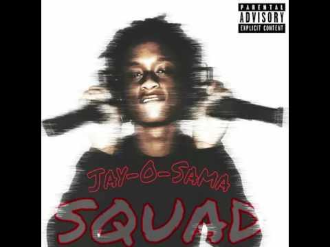Jay-O-Sama - SQUAD (Prod. By DstokesOnDaTrak)