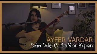 Ayfer Vardar - Seher Vakti   aldim Yarin Kapisini Resimi