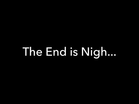 The End is Nigh - November 3 2017
