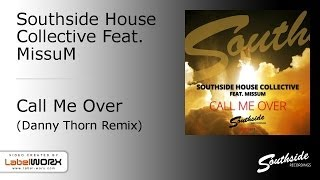 Southside House Collective feat. MissuM - Call Me Over (Danny Thorn Remix) [Southside Recordings]