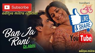 Ban Ja Tu Meri Rani || Dj Abhi Remix || aditya mitra