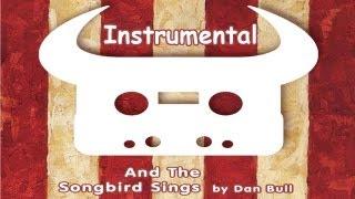 Dan Bull - And the Songbird Sings (Instrumental) (Lyrics)