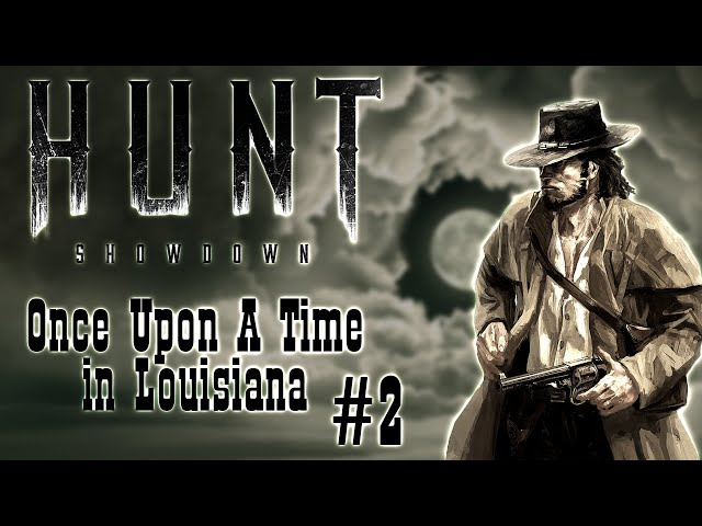 Once Upon A Time in Louisiana. Part 2 | Hunt: Showdown