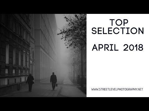 Street Photography: Top Selection - April 2018 -