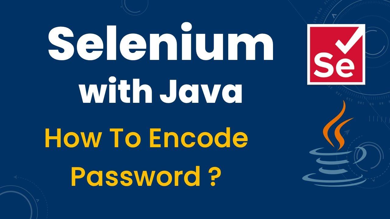 How to encode the password for selenium using java ~ SDET