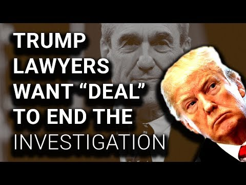 "Trump Lawyers Want ""Deal"" to End Russia Investigation"
