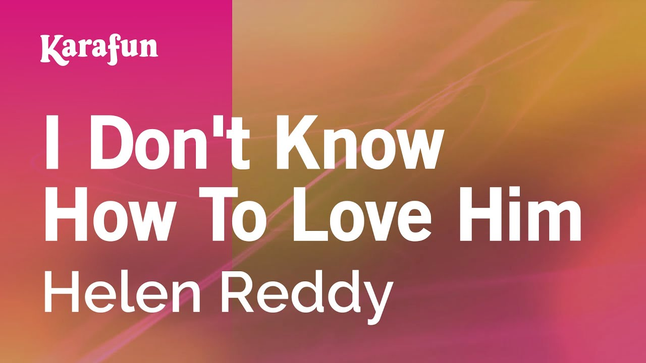 Karaoke I Don't Know How To Love Him  Helen Reddy *