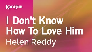 Karaoke I Don't Know How To Love Him - Helen Reddy *