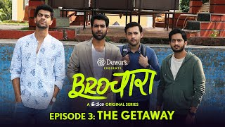 Dice Media | Brochara | Web Series | S01E03 - The Getaway Ft. Dhruv Sehgal & Amey Wagh