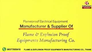 Flameproof Electrical Equipment by Flame & Explosion Proof Equipments Manufacturing Co., Thane