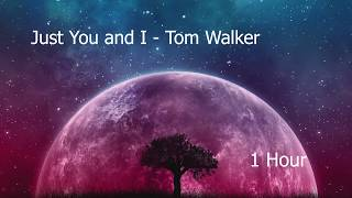 Just You and I - Tom Walker (1 Hour)