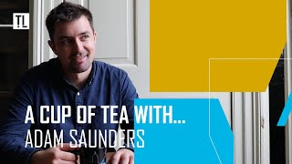 Cup of tea with Adam Saunders