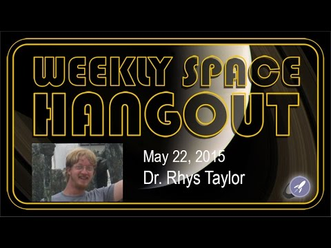 Weekly Space Hangout - May 22, 2015: Dr. Rhys Taylor