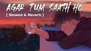 Agar Tum saath ho   Alka yagnik & Arijit Singh   Tamasha [ Slowed & Reverb ]
