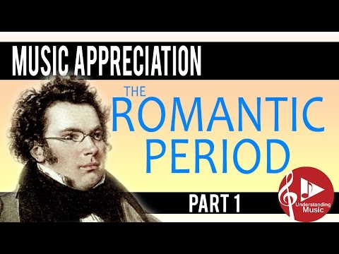 The Romantic Period - Part 1 - Music Appreciation