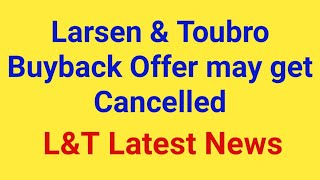 Larsen & Toubro Buyback Offer may get Cancelled - L&T Buyback Latest News 2019
