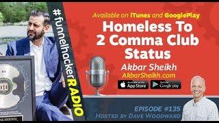 Akbar Sheikh, Homeless To 2 Comma Club Status