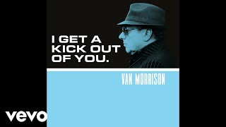 Van Morrison - I Get A Kick Out Of You (Official  Audio)